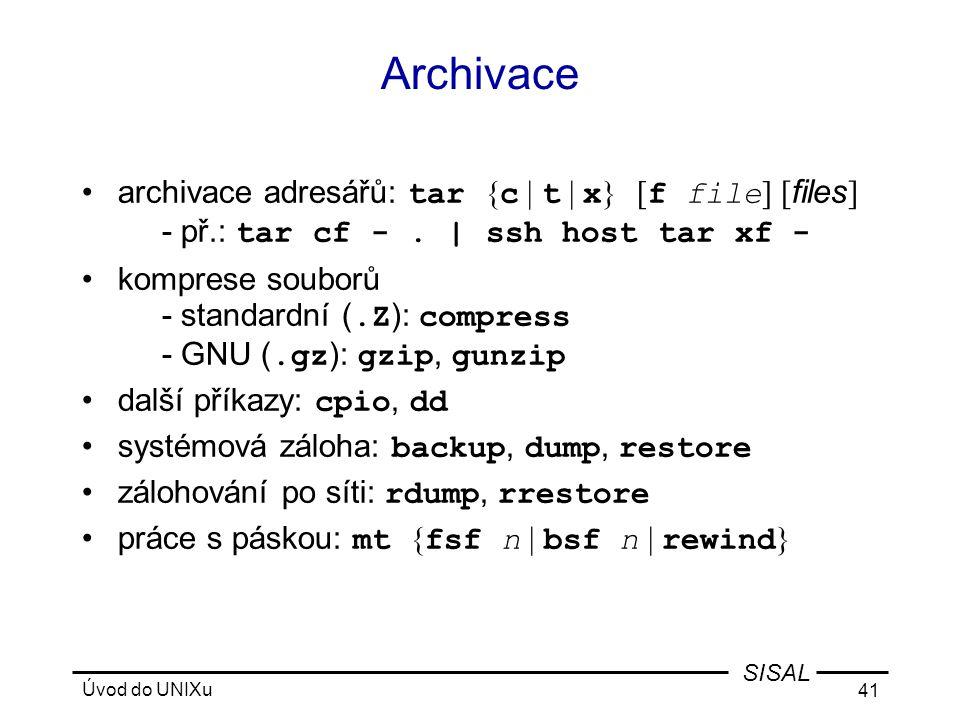 Archivace archivace adresářů: tar {c | t | x} [f file] [files] - př.: tar cf - . | ssh host tar xf -
